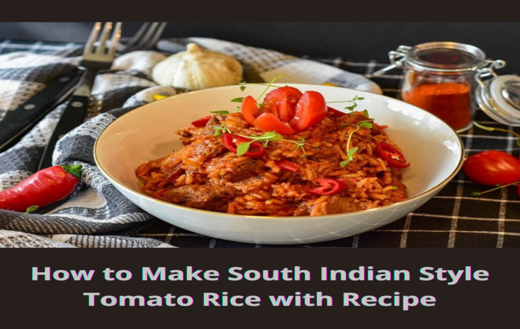 How to Make South Indian Style Tomato Rice with Recipeindianmemoir.com